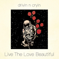 "Drivin N Cryin Get Back To Their Roots with New Release ""Live The Love Beautiful"" Out Now..."