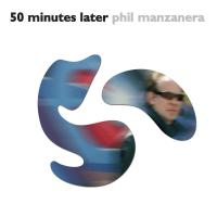 """RETROSPECTIVE: Phil Manzanera """"50 Minutes Later"""" Brings Fresh Twist To Classic Progressive Rock..."""
