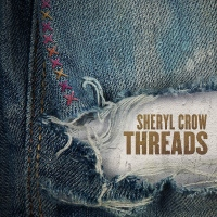 "Sheryl Crow's New Album ""Threads"" Featuring All-Star Cast Of Musicians Now Available..."
