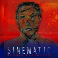 "Now Available Robbie Robertson New Solo Album ""Sinematic"" via UMe..."