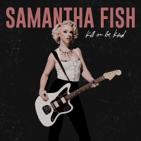 "Samantha Fish New Album ""Kill Or Be Kind"" Now Available via Rounder Records..."