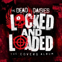 "The Dead Daisies Release Classic Cover Album ""Locked and Loaded"" Rock Is Indeed Alive and Well..."