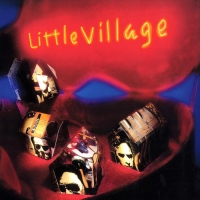 RETROSPECTIVE: Little Village 1992 Self Titled Album via Reprise Records Is Worth Revisiting...